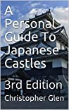 A Personal Guide To Japanese Castles: 3rd Edition