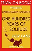 Gabriel Garcia Marquez's One Hundred Years of Solitude - For Fans (Trivia-On-Books)