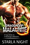 Dragon VIP: Malachite (7 Virgin Brides for 7 Weredragon Billionaires, #1)