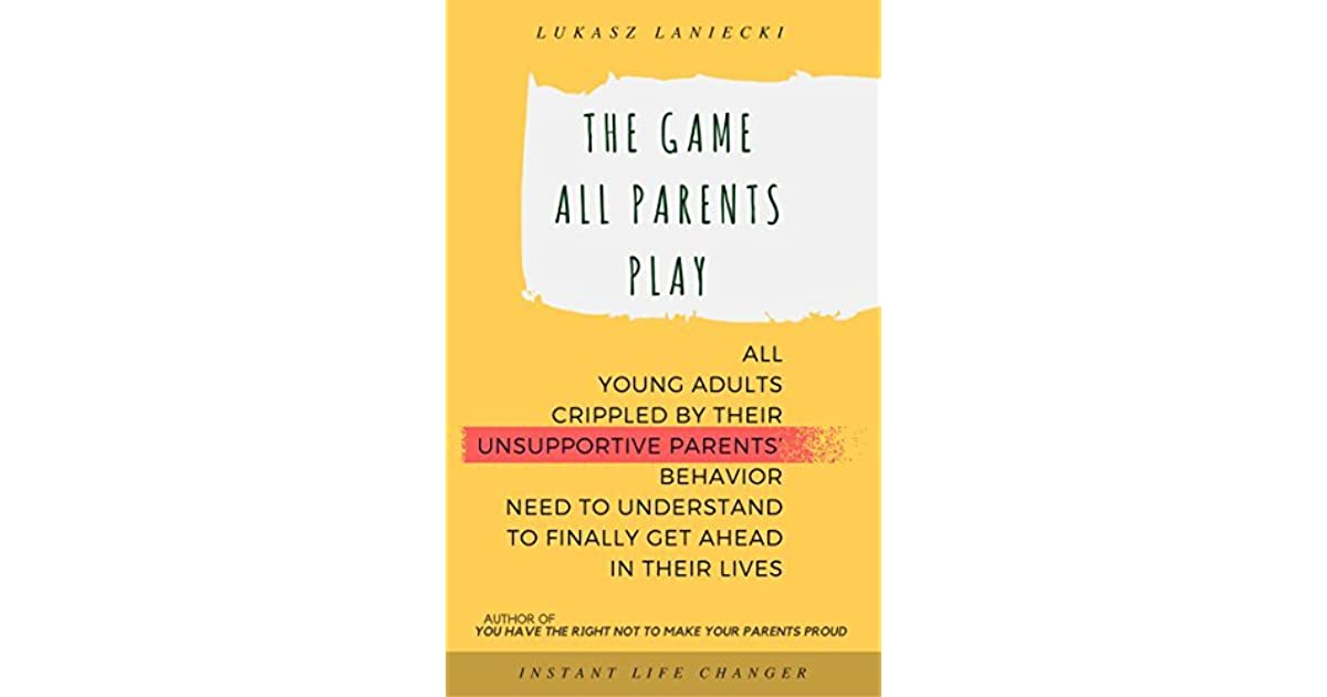 The Game All Parents Play: All Young Adults Crippled By ...