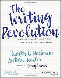 The Writing Revolution: A Guide to Advancing Thinking Through Writing in All Subjects and Grades by Judith C. Hochman