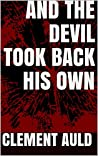 And The Devil Took Back His Own by Clement Auld