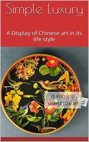Simple Luxury: A Display of Chinese art in its life style