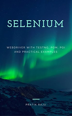Selenium WebDriver with TestNG, POM Practical Tips and Tricks - Automated Testing for Web Applications: Automation Testing