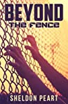 Beyond the Fence: Beyond the Fence