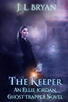 The Keeper: (Ellie Jordan, Ghost Trapper Book 8)