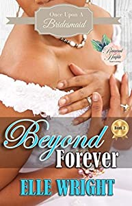 Beyond Forever (Once Upon A Bridesmaid #2)