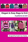 Six Elegant & Easy Bags to Knit: 6 patterns to knit