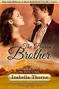 The Baron's Brother: The Baron in Bath - Miss Julia Bellevue: A Short Read Serial Novella 2 of 4