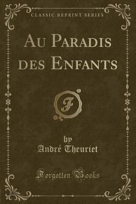 Au Paradis Des Enfants (Classic Reprint)