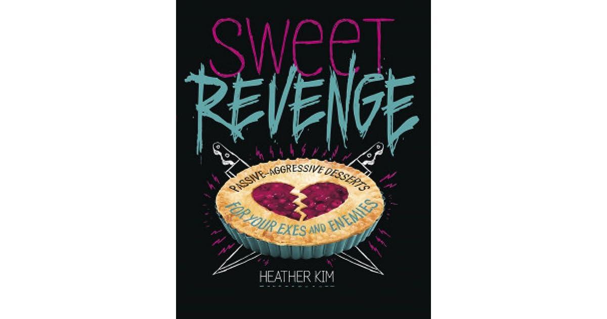 Sweet revenge passive aggressive desserts for your exes enemies sweet revenge passive aggressive desserts for your exes enemies by heather kim fandeluxe Gallery