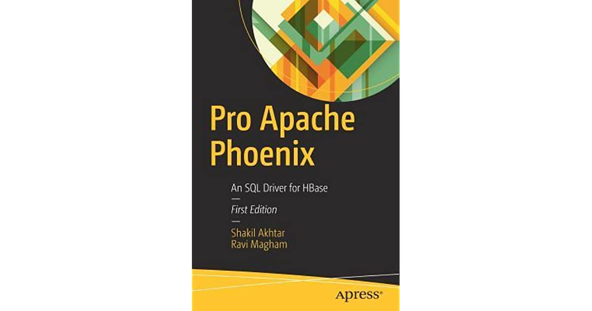 Pro Apache Phoenix: An SQL Driver for Hbase by Shakil Akhtar