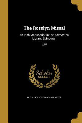 The Rosslyn Missal: An Irish Manuscript in the Advocates' Library, Edinburgh; V.15