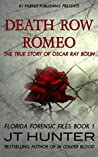 Death Row Romeo: The True Story of Serial Killer Oscar Ray Bolin (Florida Forensic Files Book 1)