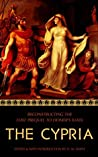 The Cypria: Reconstructing the Lost Prequel to Homer's Iliad (Reconstructing the Lost Epics of the Trojan War Book 1)