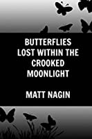 Butterflies Lost Within The Crooked Moonlight