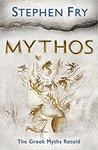 Mythos: The Greek Myths Retold (Stephen Fry's Great Mythology, #1)