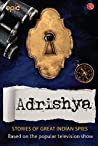 Adrishya - True Stories of Indian Spies