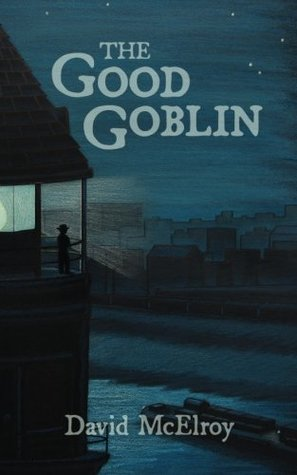 The Good Goblin by David  McElroy