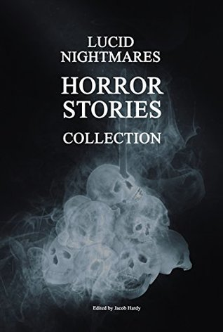 Lucid Nightmares - Horror Stories Collection (with Illustrations(: 19 Classic Gothic, Ghost, Scary, Supernatural, Spooky, Creepy Masterpieces