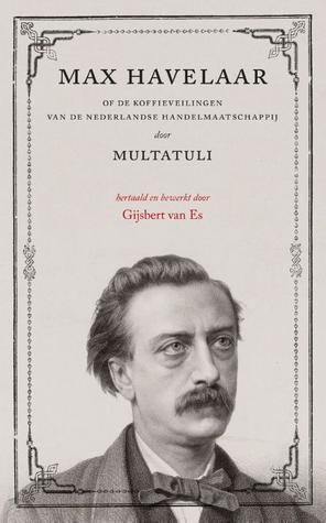 Max Havelaar, or the Coffee Auctions of the Dutch Trading Company by  Multatuli