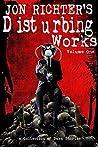 Jon Richter's Disturbing Works (Volume One): A Collection Of Dark Stories