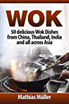 Wok: 50 delicious Wok Dishes from China, Thailand, India and all across Asia