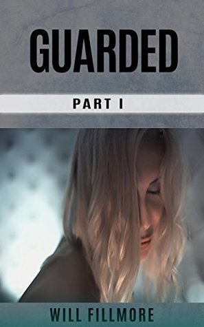 Guarded: Part I (Guarded Part I of III)