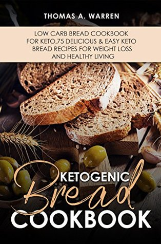 KETOGENIC BREAD COOKBOOK: Low Carb Bread Cookbook for Keto,75