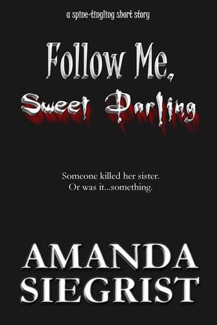 Follow Me, Sweet Darling by Amanda Siegrist