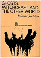 Ghosts, Witchcraft and the Other World; Icelandic Folktales I