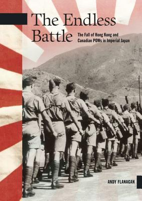 The Endless Battle The Fall of Hong Kong and Canadian POWs in Imperial Japan