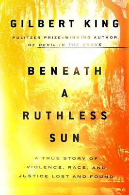 Beneath a Ruthless Sun A True Story of Violence, Race, and Justice