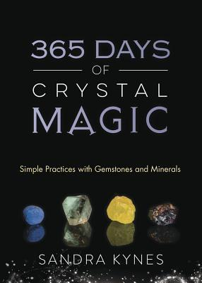 365 Days of Crystal Magic Simple Practices with Gemstones & Minerals
