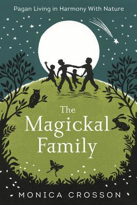 The Magickal Family Pagan Living in Harmony with Nature