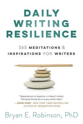 Daily Writing Resilience 365 Meditations & Inspirations for Writers