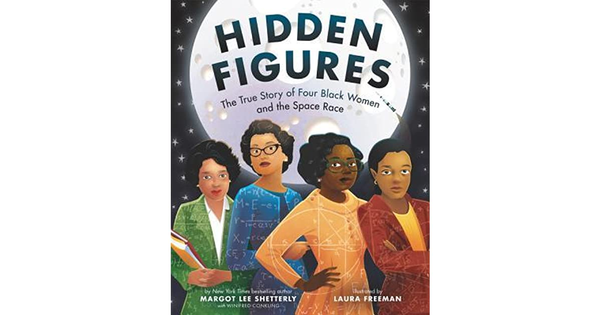 Hidden Figures: The True Story Of Four Black Women And The