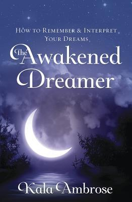 The Awakened Dreamer How to Remember & Interpret Your Dreams