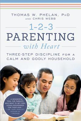 1-2-3 Parenting with Heart Three-Step Discipline for a Calm and Godly Household, 3rd Edition