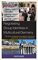 Negotiating Group Identities in Multicultural Germany: The Role of Mainstream Media, Discourse Relations, and Political Alliances