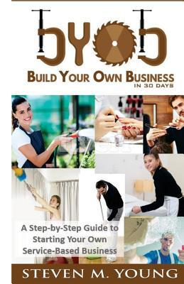 BYOB: Build Your Own Business in 30 Days! (Bw Version): A Step-By-Step Guide to Starting Your Own Service-Based Business