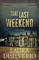 That Last Weekend: A Novel of Suspense