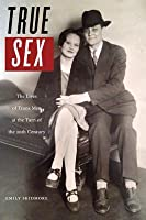 True Sex: The Lives of Trans Men at the Turn of the Twentieth Century