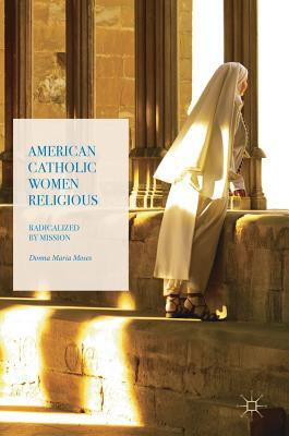 American Catholic Women Religious Radicalized by Mission