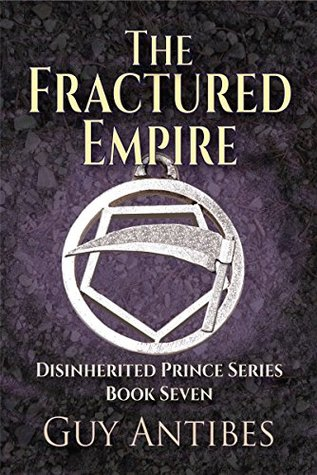 The Fractured Empire (The Disinherited Prince #7) Guy Antibes