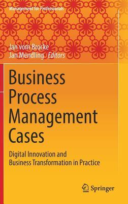 Business Process Management Cases: Digital Innovation and Business Transformation in Practice