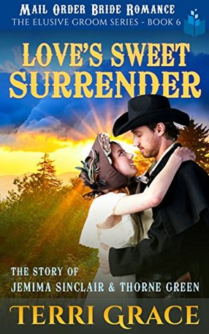 Love's Sweet Surrender: The Story of Jemima Sinclair and Thorne Green (The Elusive Groom Book 6)