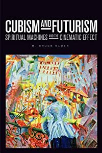 Cubism and Futurism: Spiritual Machines and the Cinematic Effect