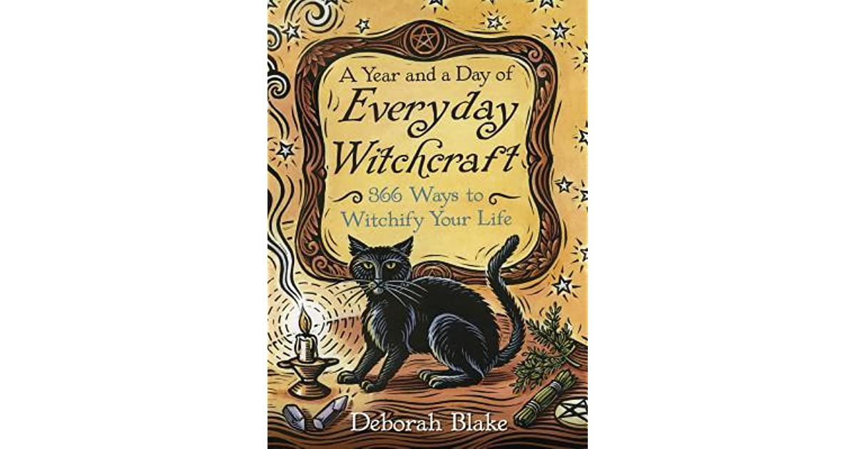 A Year and a Day of Everyday Witchcraft: 366 Ways to Witchify Your