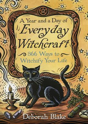 A Year and a Day of Everyday Witchcraft 366 Ways to Witchify Your Life